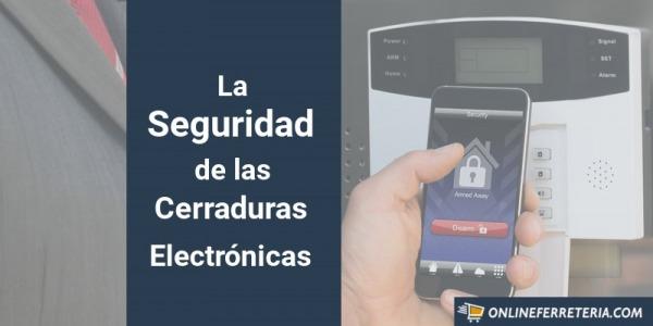 ¿Son Seguras las Cerraduras Electrónicas?